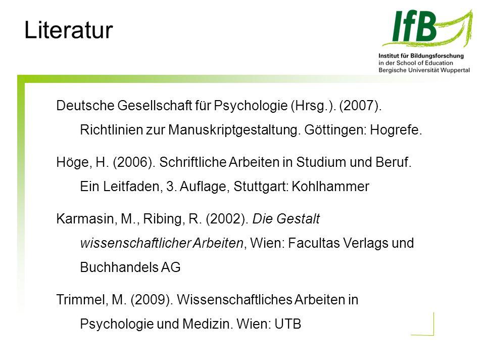 Literatur Deutsche Gesellschaft für Psychologie (Hrsg.). (2007). Richtlinien zur Manuskriptgestaltung. Göttingen: Hogrefe.