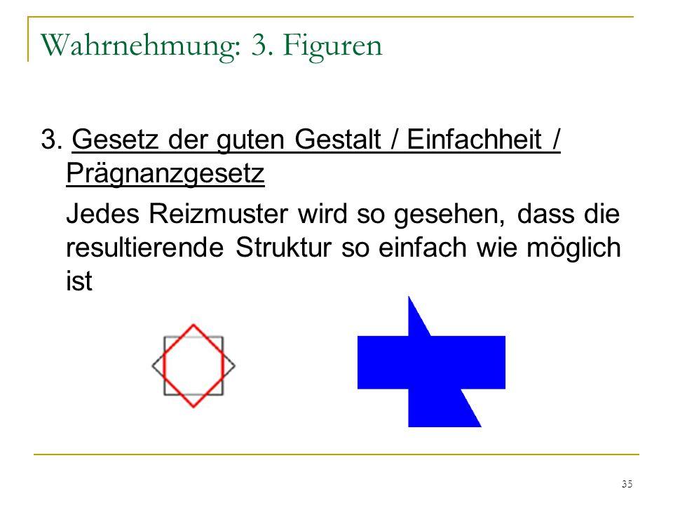 Wahrnehmung: 3. Figuren 3. Gesetz der guten Gestalt / Einfachheit / Prägnanzgesetz.