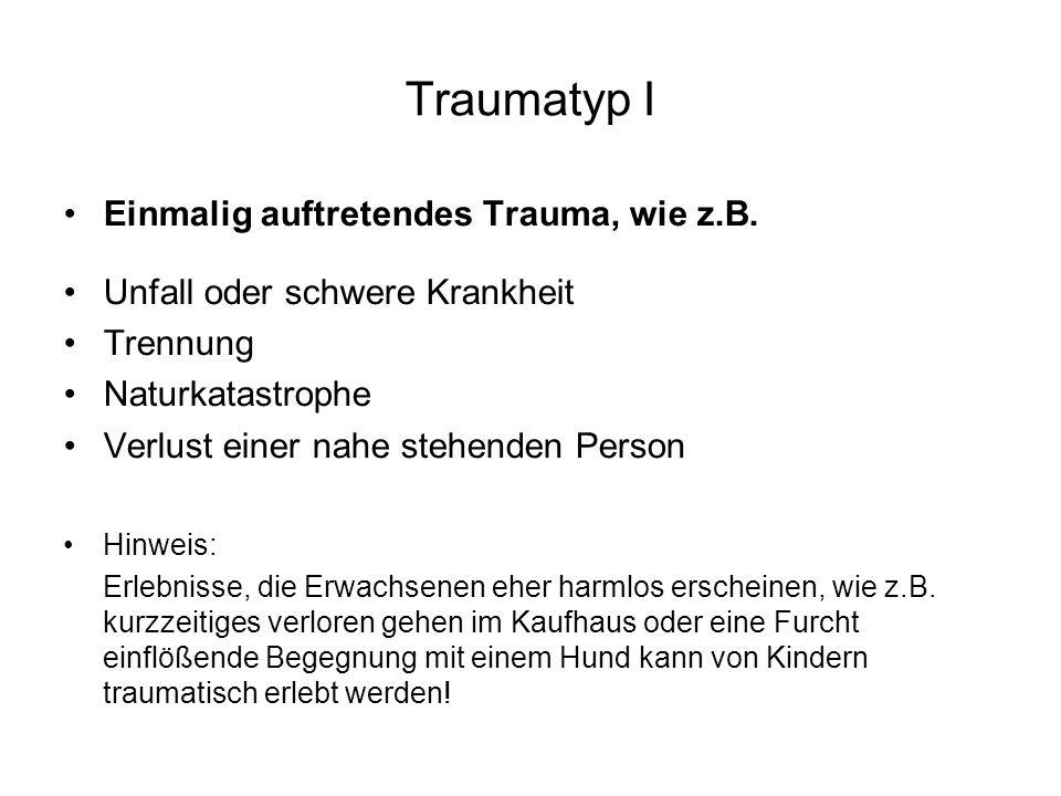 Traumatyp I Einmalig auftretendes Trauma, wie z.B.