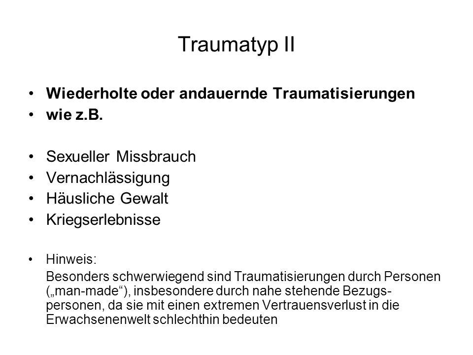 Traumatyp II Wiederholte oder andauernde Traumatisierungen wie z.B.