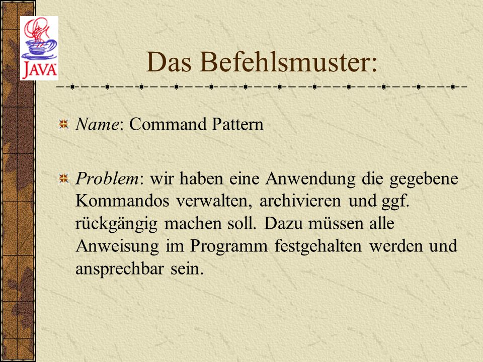 Das Befehlsmuster: Name: Command Pattern