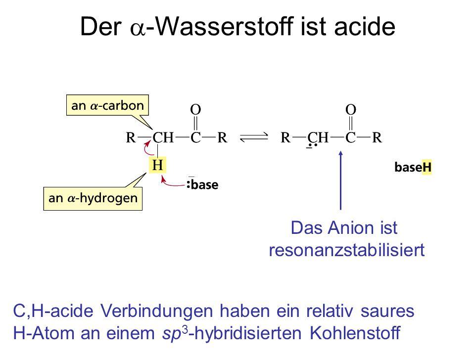 Der a-Wasserstoff ist acide