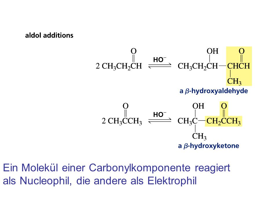 Ein Molekül einer Carbonylkomponente reagiert als Nucleophil, die andere als Elektrophil