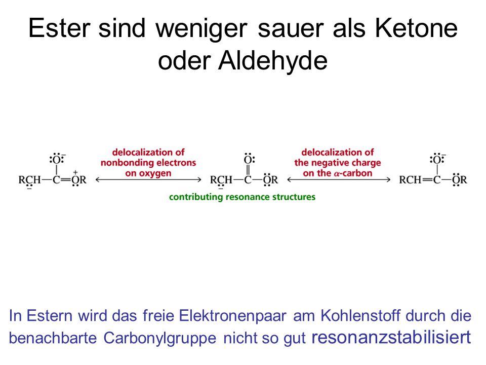 Ester sind weniger sauer als Ketone oder Aldehyde