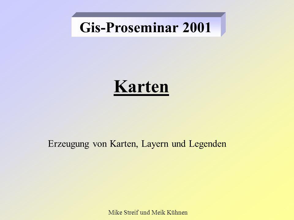 Karten Gis-Proseminar 2001 Erzeugung von Karten, Layern und Legenden