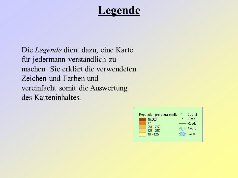 Legende Die Legende dient dazu, eine Karte für jedermann verständlich zu machen. Sie erklärt die verwendeten Zeichen und Farben und.