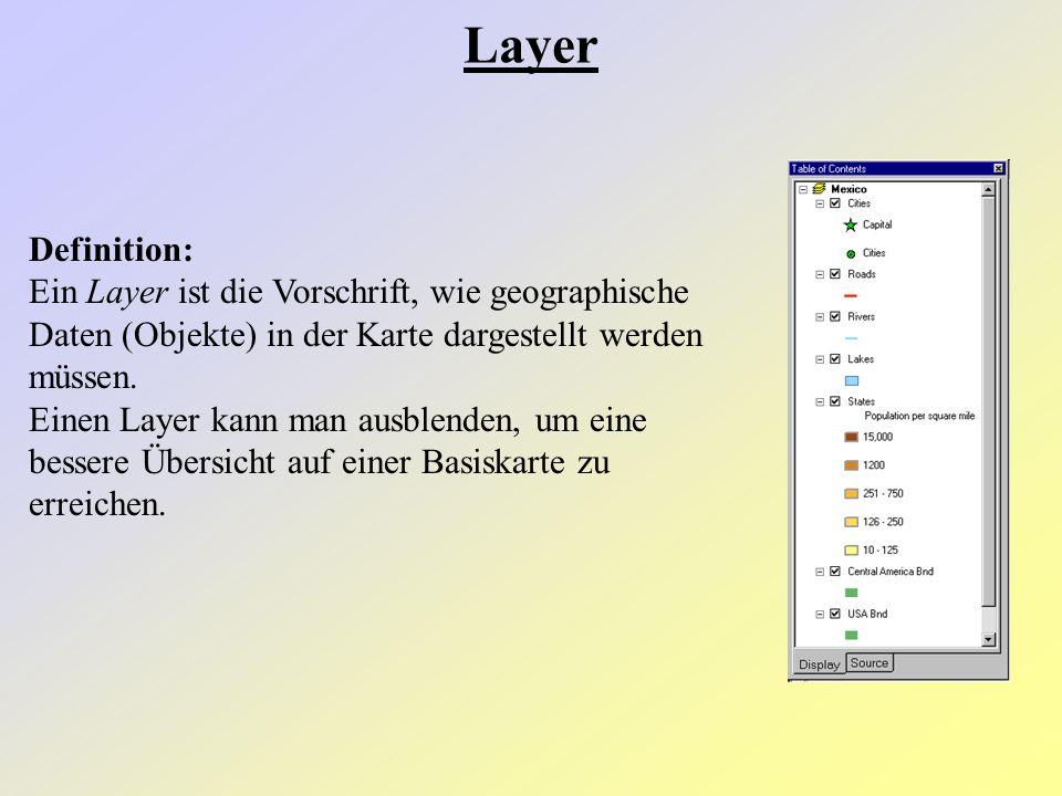 Layer Definition: Ein Layer ist die Vorschrift, wie geographische Daten (Objekte) in der Karte dargestellt werden müssen.