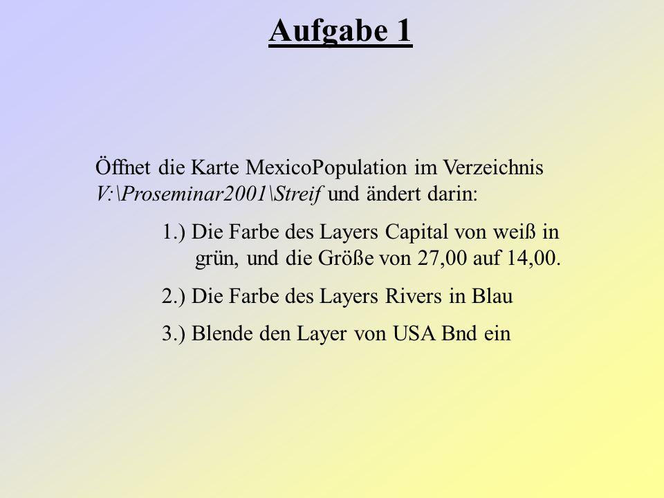 Aufgabe 1 Öffnet die Karte MexicoPopulation im Verzeichnis V:\Proseminar2001\Streif und ändert darin: