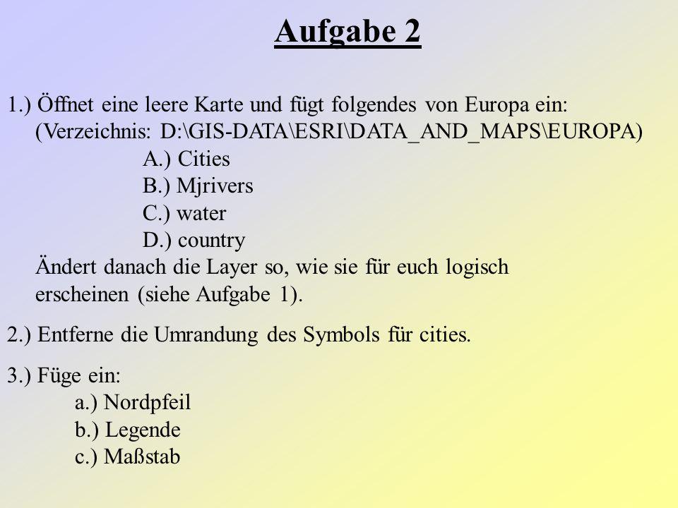 Aufgabe 2 1.) Öffnet eine leere Karte und fügt folgendes von Europa ein: (Verzeichnis: D:\GIS-DATA\ESRI\DATA_AND_MAPS\EUROPA) A.) Cities.