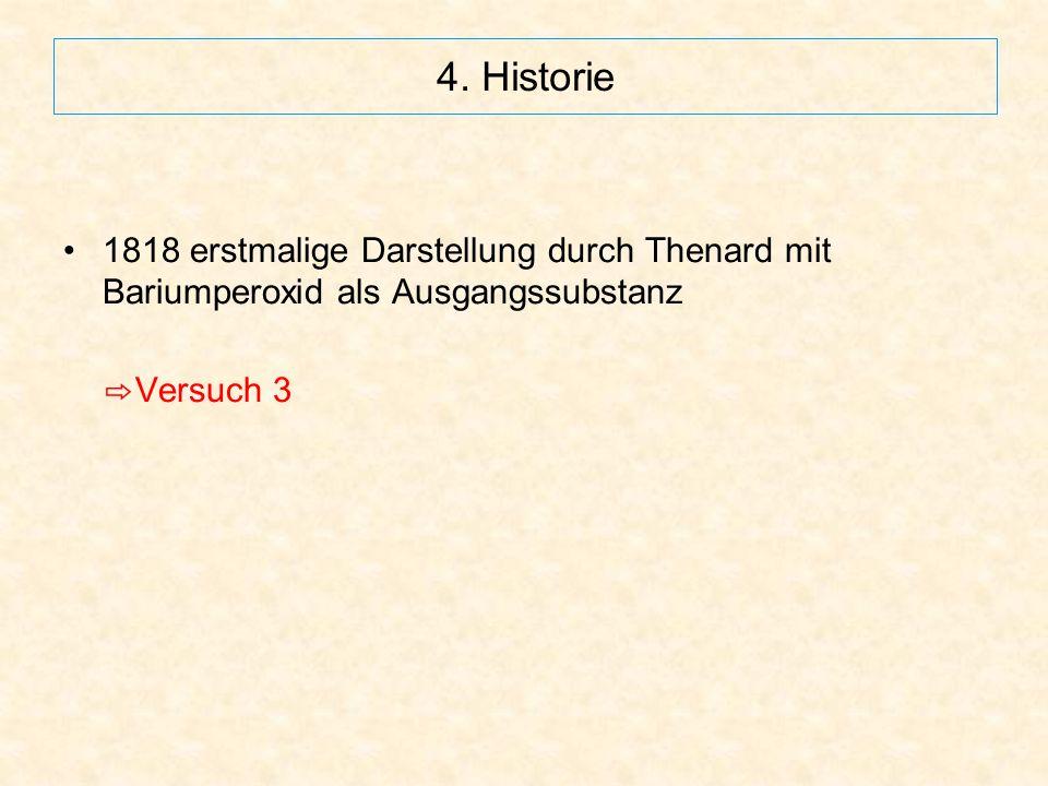 4. Historie 1818 erstmalige Darstellung durch Thenard mit Bariumperoxid als Ausgangssubstanz.