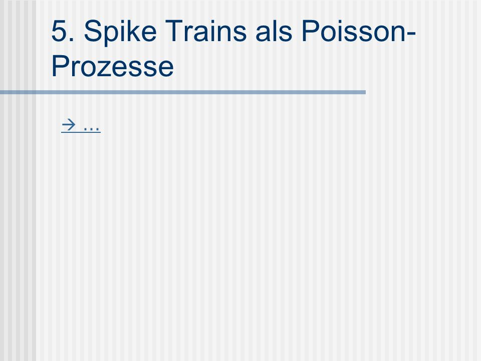 5. Spike Trains als Poisson-Prozesse