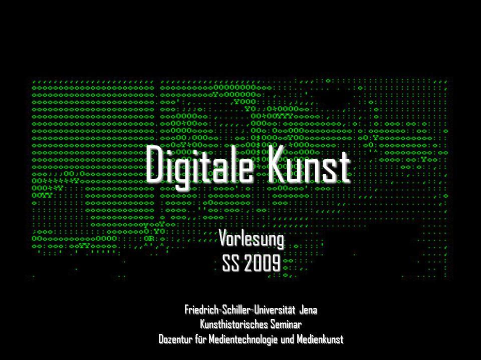 Digitale Kunst Vorlesung SS 2009 Friedrich-Schiller-Universität Jena