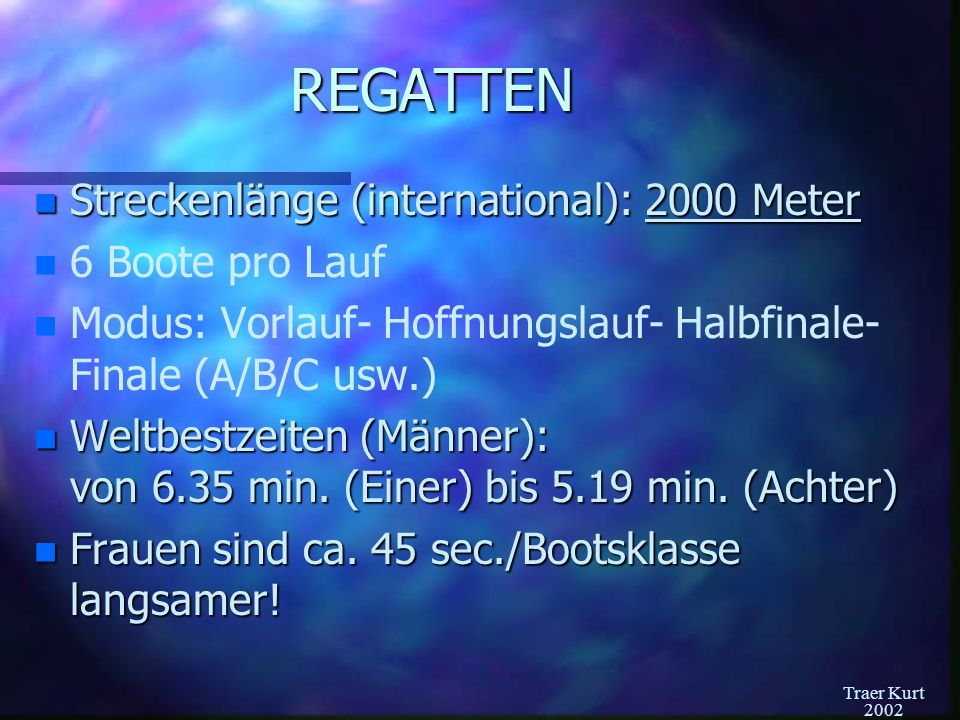 REGATTEN Streckenlänge (international): 2000 Meter 6 Boote pro Lauf