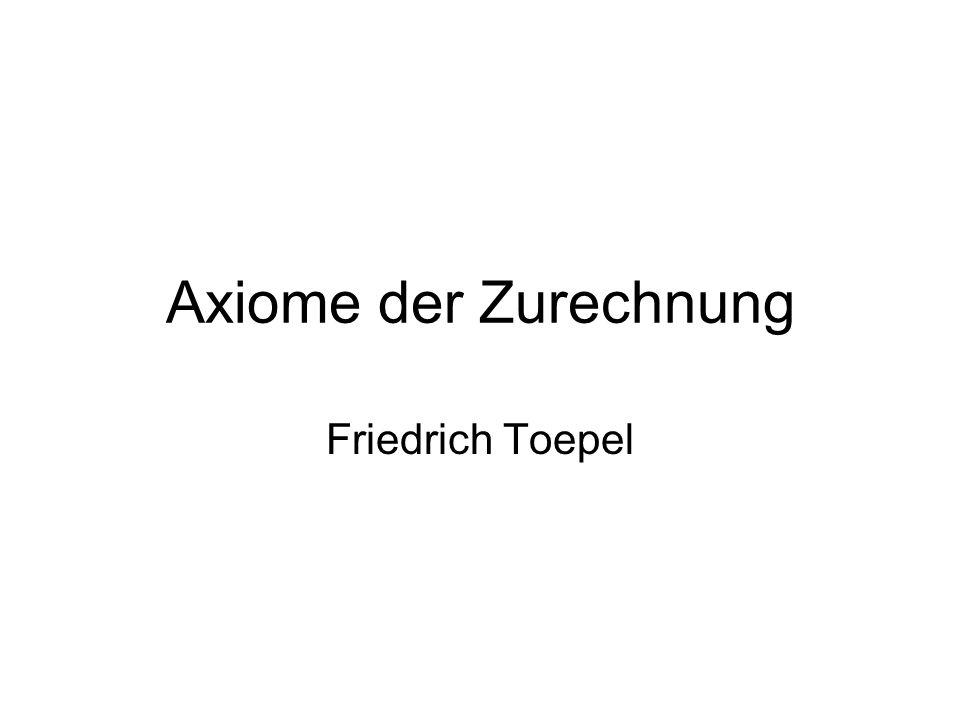 Axiome der Zurechnung Friedrich Toepel