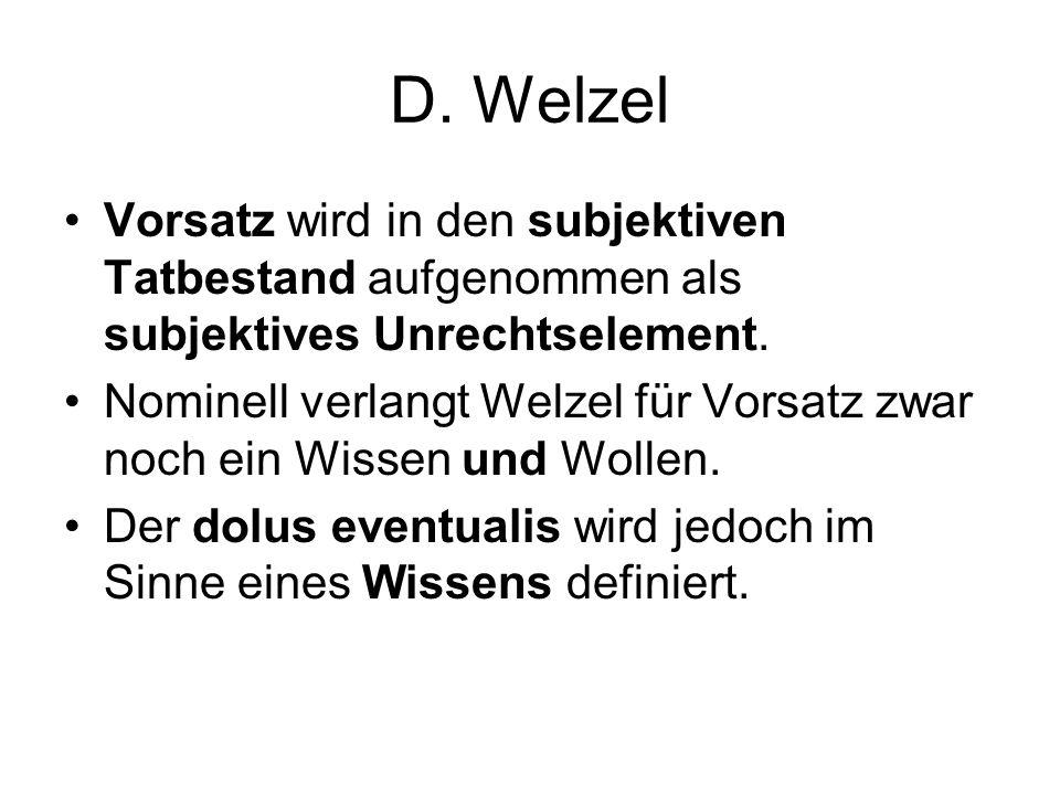 D. Welzel Vorsatz wird in den subjektiven Tatbestand aufgenommen als subjektives Unrechtselement.