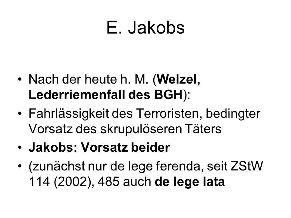 E. Jakobs Nach der heute h. M. (Welzel, Lederriemenfall des BGH):