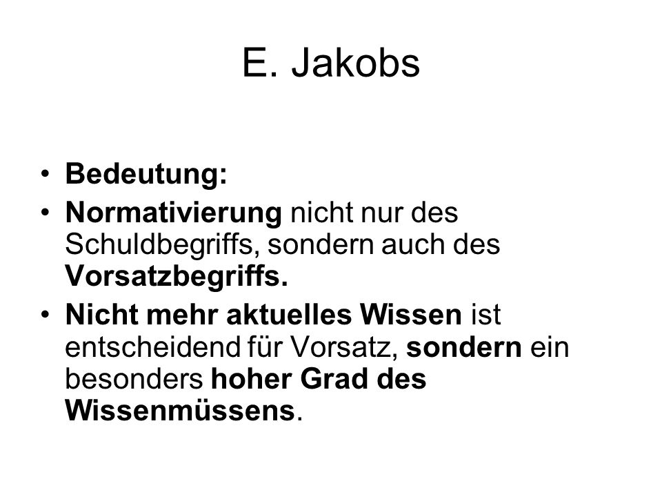 E. Jakobs Bedeutung: Normativierung nicht nur des Schuldbegriffs, sondern auch des Vorsatzbegriffs.