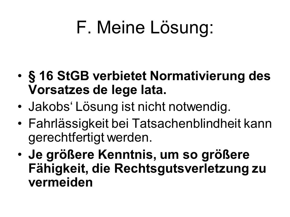 F. Meine Lösung: § 16 StGB verbietet Normativierung des Vorsatzes de lege lata. Jakobs' Lösung ist nicht notwendig.