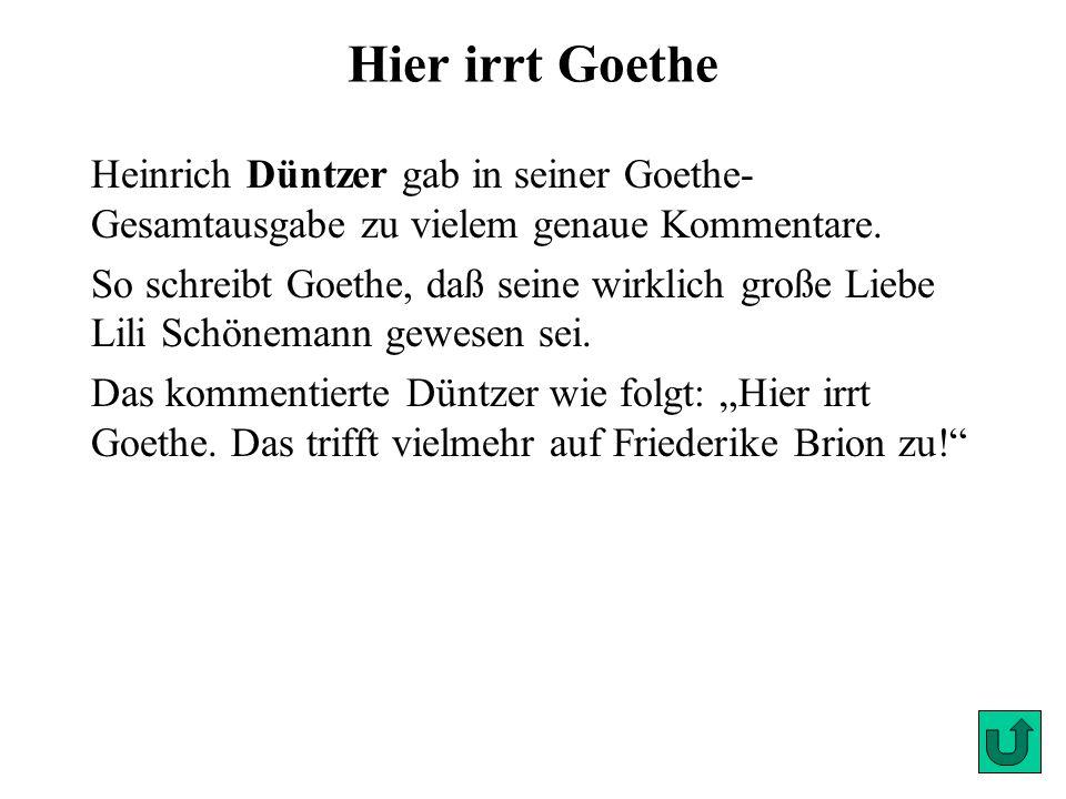 Hier irrt Goethe Heinrich Düntzer gab in seiner Goethe-Gesamtausgabe zu vielem genaue Kommentare.