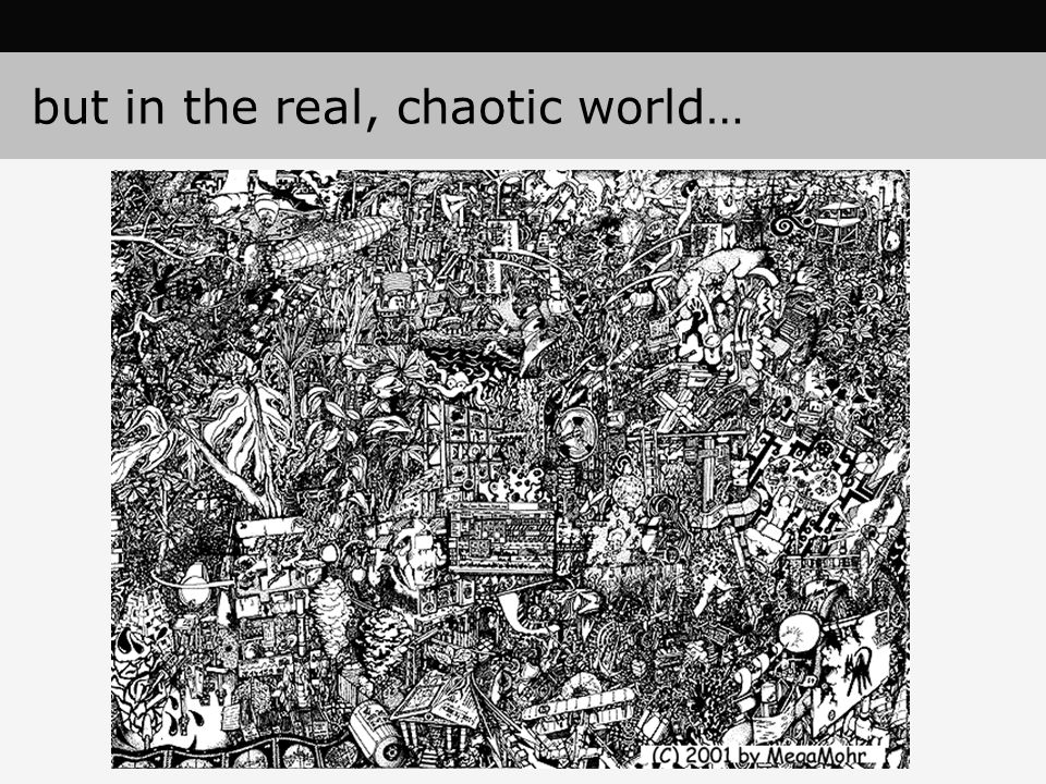 but in the real, chaotic world…
