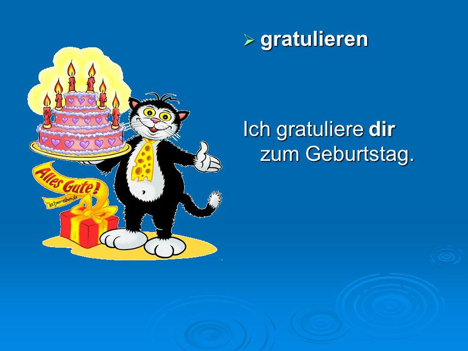 gratulieren Ich gratuliere dir zum Geburtstag.