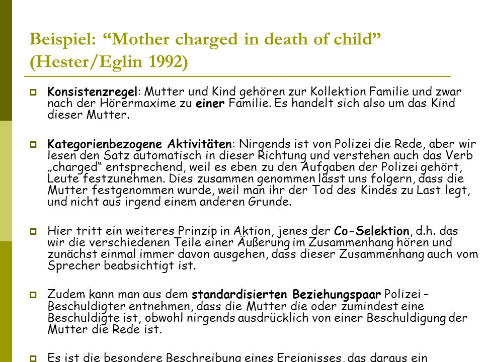 Beispiel: Mother charged in death of child (Hester/Eglin 1992)