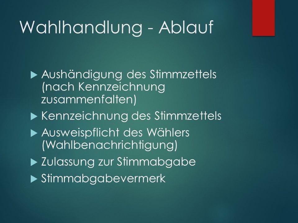 Wahlhandlung - Ablauf Aushändigung des Stimmzettels (nach Kennzeichnung zusammenfalten) Kennzeichnung des Stimmzettels.