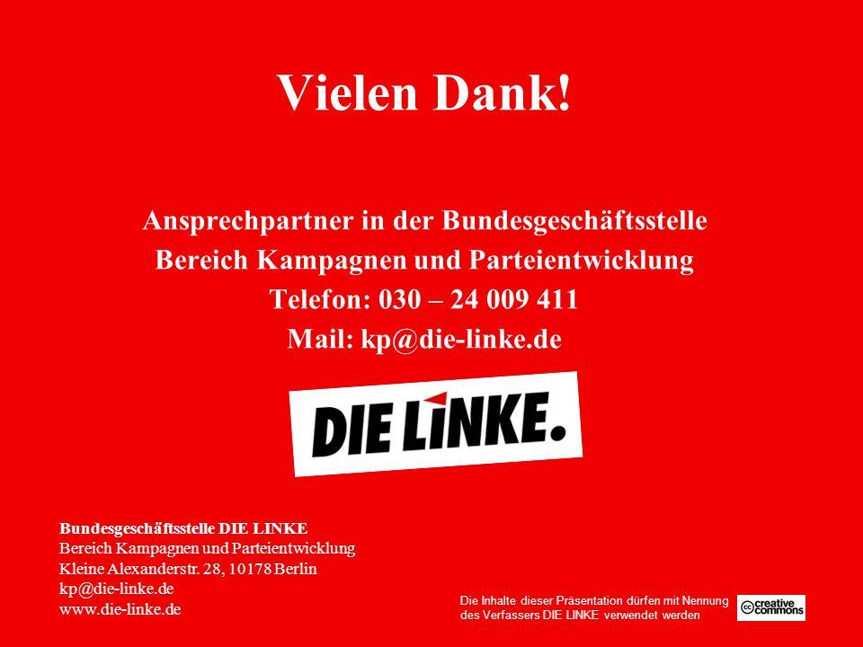 Vielen Dank! Ansprechpartner in der Bundesgeschäftsstelle Bereich Kampagnen und Parteientwicklung Telefon: 030 – 24 009 411 Mail: kp@die-linke.de