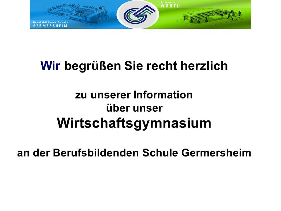 Wir begrüßen Sie recht herzlich zu unserer Information über unser Wirtschaftsgymnasium an der Berufsbildenden Schule Germersheim