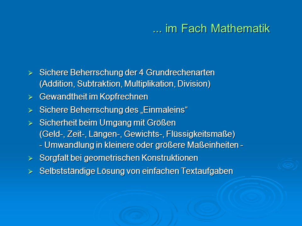 ... im Fach Mathematik Sichere Beherrschung der 4 Grundrechenarten (Addition, Subtraktion, Multiplikation, Division)