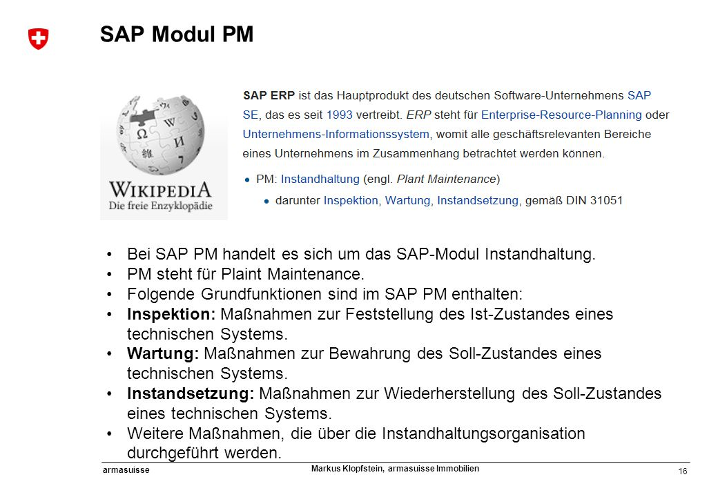 SAP Modul PM Bei SAP PM handelt es sich um das SAP-Modul Instandhaltung. PM steht für Plaint Maintenance.