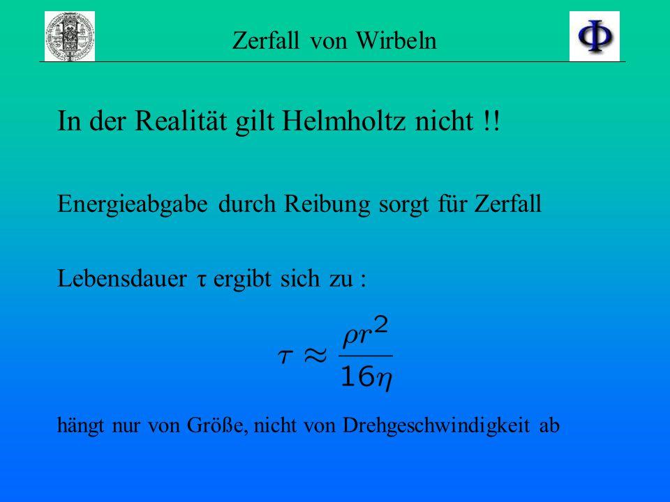 In der Realität gilt Helmholtz nicht !!