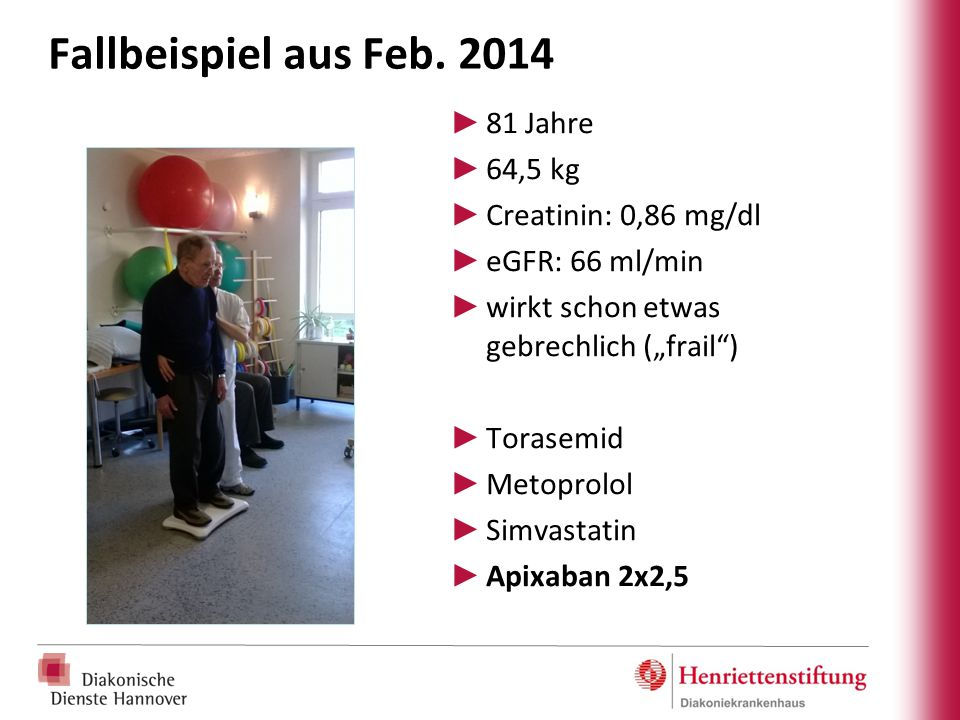 Fallbeispiel aus Feb. 2014 81 Jahre 64,5 kg Creatinin: 0,86 mg/dl