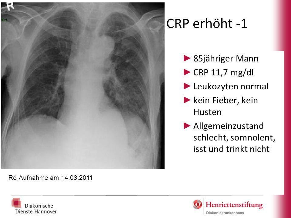 CRP erhöht -1 85jähriger Mann CRP 11,7 mg/dl Leukozyten normal