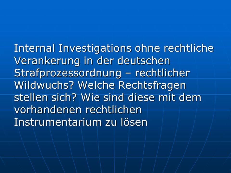 Internal Investigations ohne rechtliche Verankerung in der deutschen Strafprozessordnung – rechtlicher Wildwuchs.