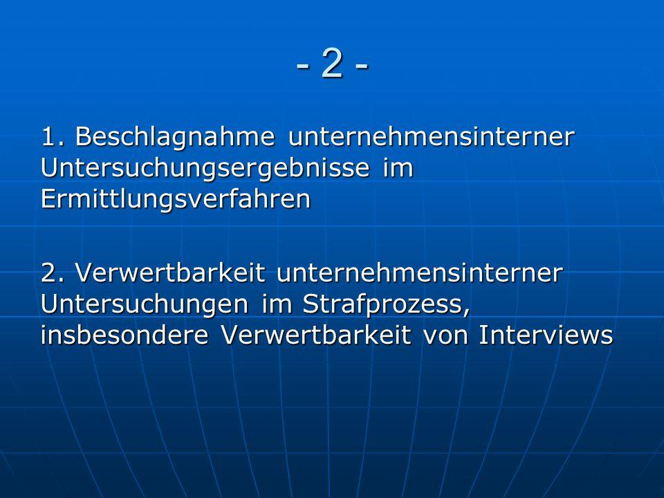- 2 - 1. Beschlagnahme unternehmensinterner Untersuchungsergebnisse im Ermittlungsverfahren.