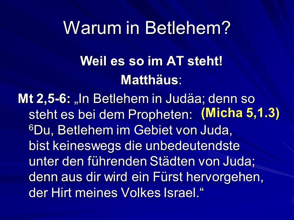 Warum in Betlehem Weil es so im AT steht! Matthäus: