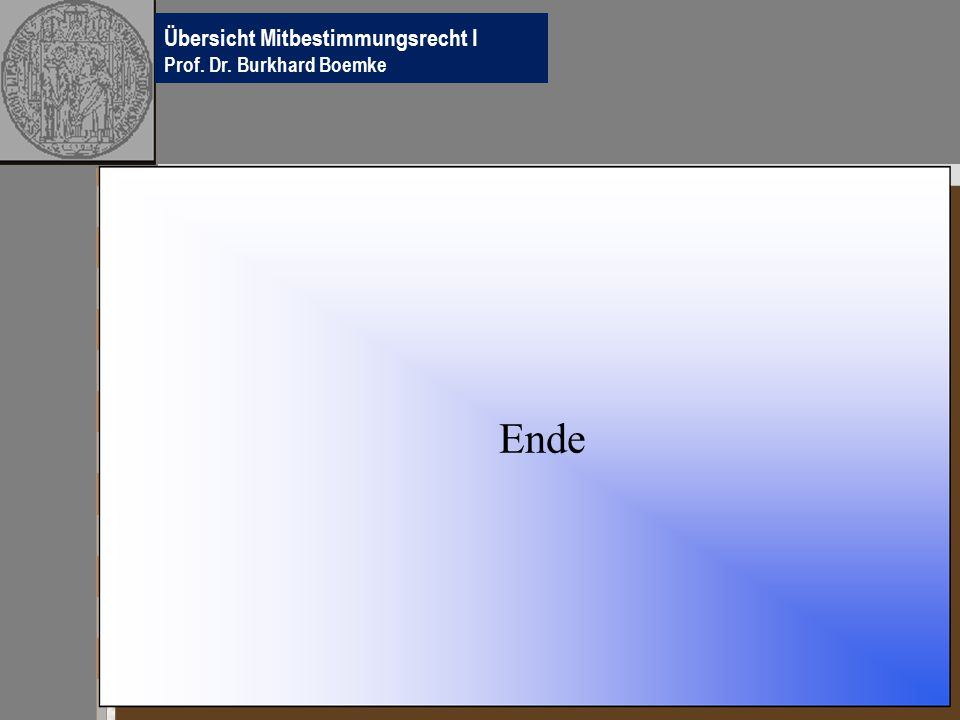 Hier Ihr Logo Übersicht Mitbestimmungsrecht I Prof. Dr. Burkhard Boemke Ende