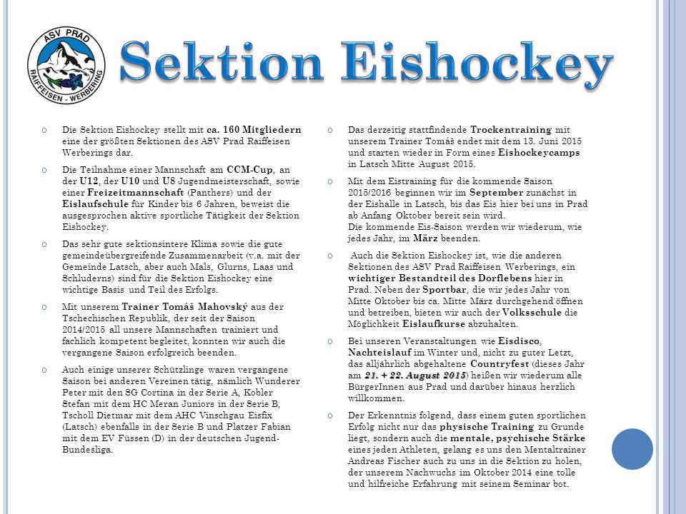 Sektion Eishockey Die Sektion Eishockey stellt mit ca. 160 Mitgliedern eine der größten Sektionen des ASV Prad Raiffeisen Werberings dar.