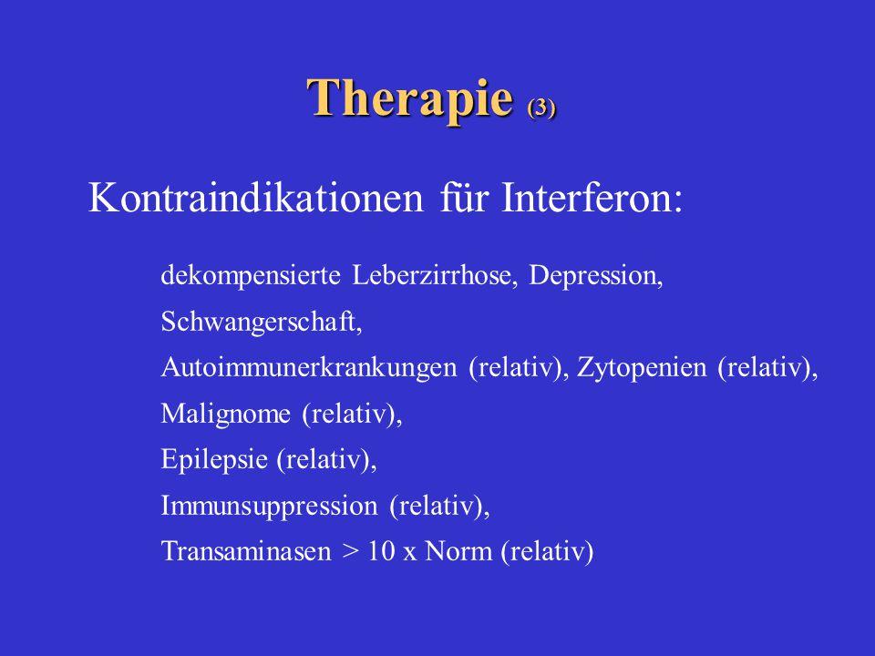 Therapie (3) Kontraindikationen für Interferon: