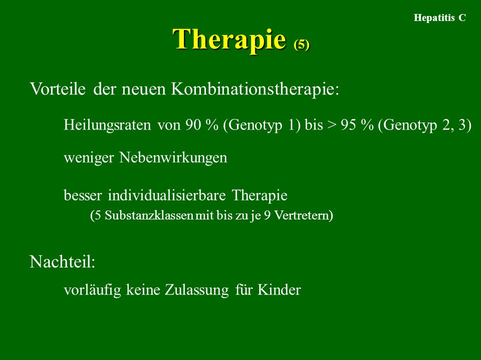 Therapie (5) Vorteile der neuen Kombinationstherapie: Nachteil: