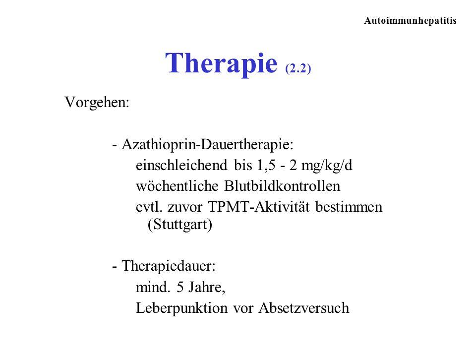 Therapie (2.2) Vorgehen: - Azathioprin-Dauertherapie:
