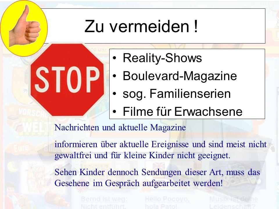 Zu vermeiden ! Reality-Shows Boulevard-Magazine sog. Familienserien