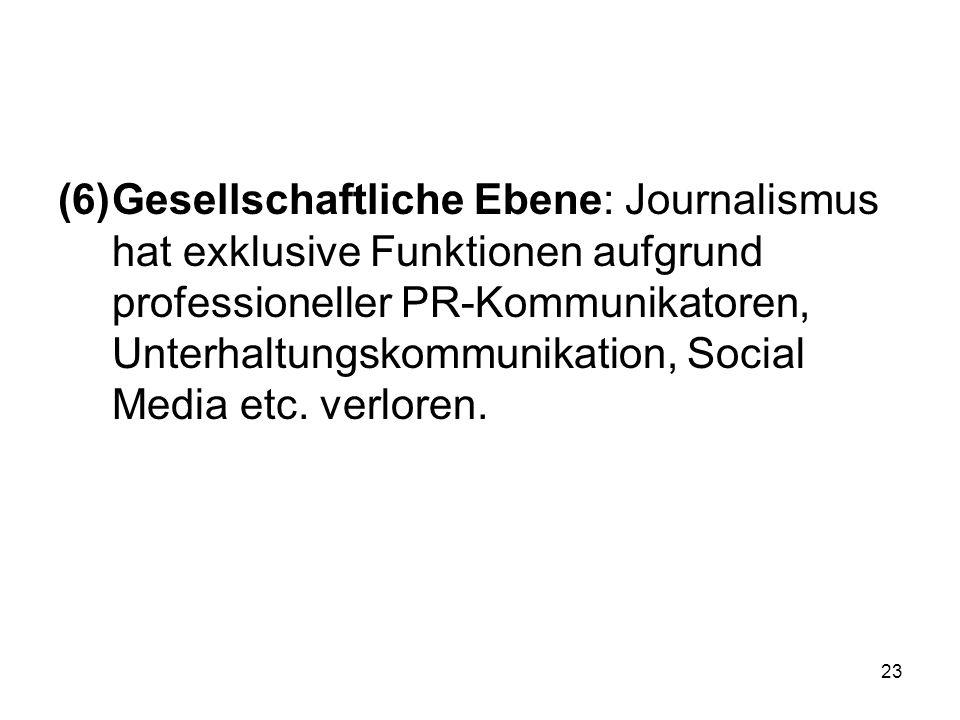 Gesellschaftliche Ebene: Journalismus hat exklusive Funktionen aufgrund professioneller PR-Kommunikatoren, Unterhaltungskommunikation, Social Media etc.
