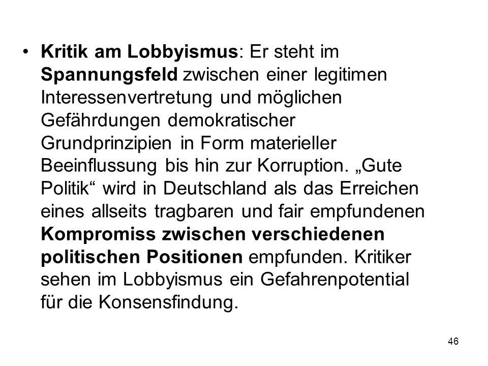 Kritik am Lobbyismus: Er steht im Spannungsfeld zwischen einer legitimen Interessenvertretung und möglichen Gefährdungen demokratischer Grundprinzipien in Form materieller Beeinflussung bis hin zur Korruption.