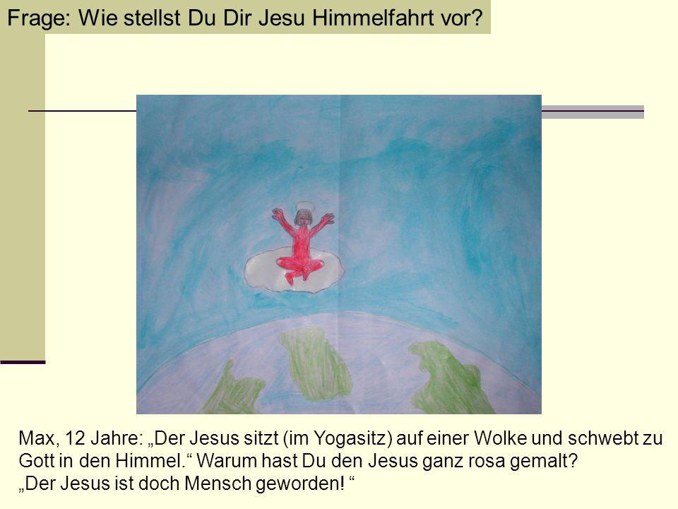 Frage: Wie stellst Du Dir Jesu Himmelfahrt vor