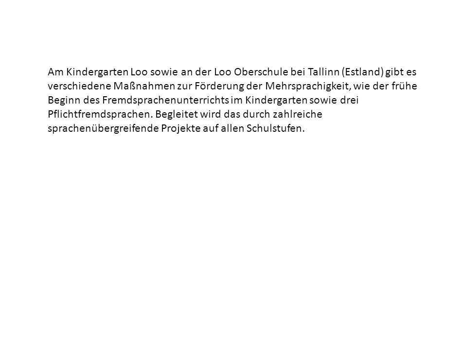 Am Kindergarten Loo sowie an der Loo Oberschule bei Tallinn (Estland) gibt es verschiedene Maßnahmen zur Förderung der Mehrsprachigkeit, wie der frühe Beginn des Fremdsprachenunterrichts im Kindergarten sowie drei Pflichtfremdsprachen.