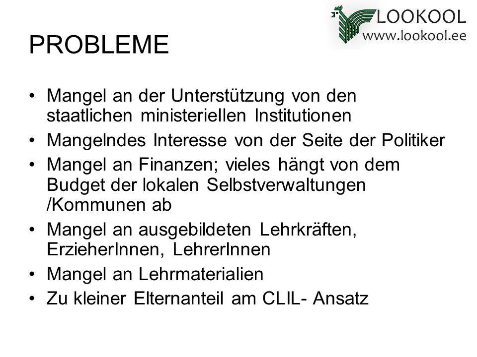 PROBLEME Mangel an der Unterstützung von den staatlichen ministeriellen Institutionen. Mangelndes Interesse von der Seite der Politiker.