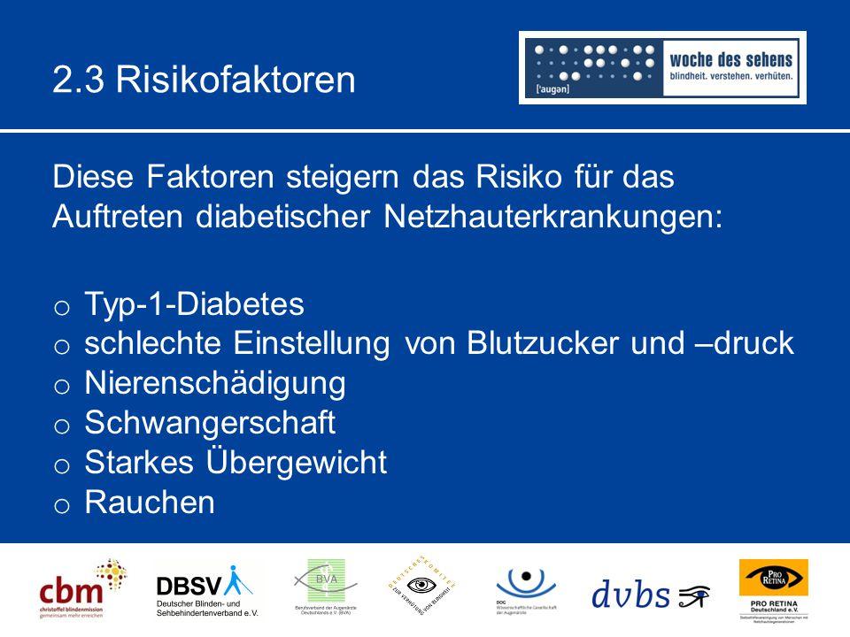 2.3 Risikofaktoren Diese Faktoren steigern das Risiko für das Auftreten diabetischer Netzhauterkrankungen: