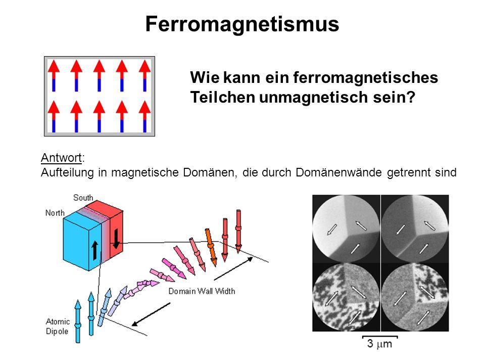 Ferromagnetismus Wie kann ein ferromagnetisches Teilchen unmagnetisch sein Antwort: